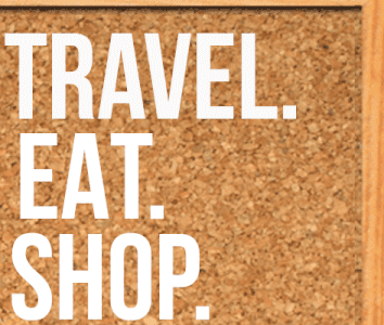 Travel. Eat. Shop.